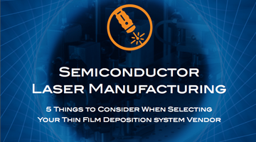 Semiconductor Laser Manufacturers: 5 Things to Consider When Selecting Your Thin Film Deposition System Vendor