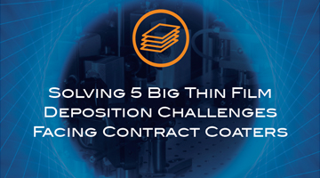 Solving 5 Big Thin Film Deposition Challenges Facing Contract Coaters